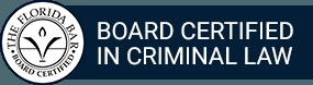 Board Certified in Criminal Law